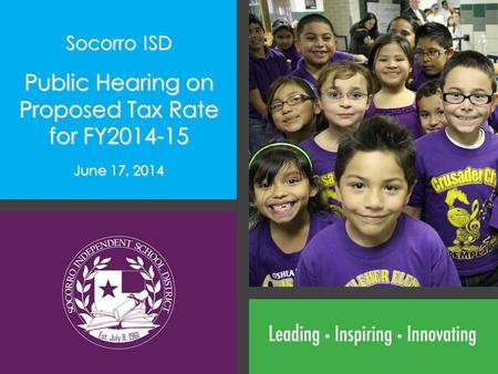 Socorro ISD Public Hearing on Proposed Tax Rate for FY2014-15 June 17, 2014.