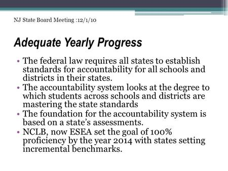Adequate Yearly Progress The federal law requires all states to establish standards for accountability for all schools and districts in their states. The.
