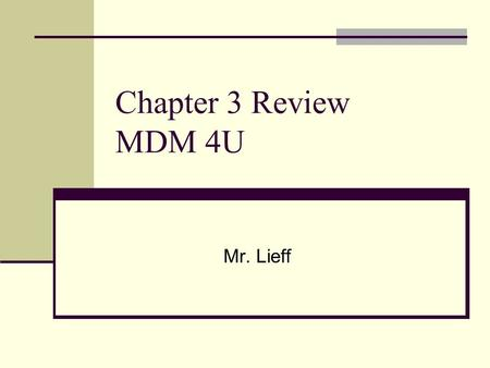 Chapter 3 Review MDM 4U Mr. Lieff. 3.1 Graphical Displays be able to effectively use a histogram recognize and be able to interpret the various types.