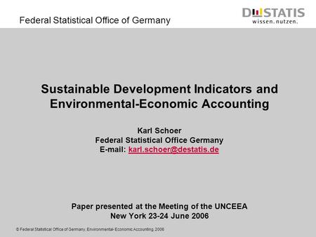 Federal Statistical Office of Germany © Federal Statistical Office of Germany, Environmental- Economic Accounting, 2006 Sustainable Development Indicators.