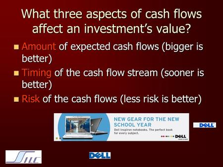 What three aspects of cash flows affect an investment's value? Amount of expected cash flows (bigger is better) Amount of expected cash flows (bigger is.