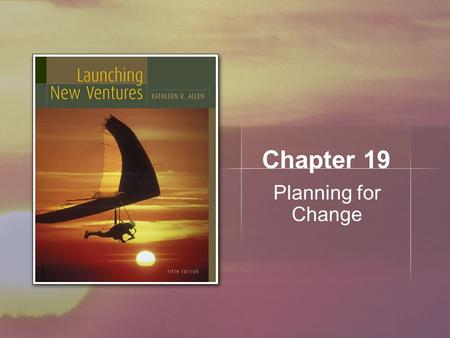 Chapter 19 Planning for Change. Copyright © Houghton Mifflin Company. All rights reserved.19 | 2 Learning Objectives Discuss how entrepreneurs should.