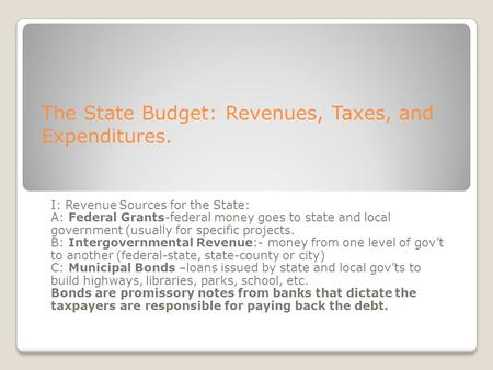 The State Budget: Revenues, Taxes, and Expenditures. I: Revenue Sources for the State: A: Federal Grants-federal money goes to state and local government.