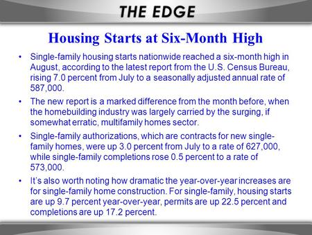 Housing Starts at Six-Month High Single-family housing starts nationwide reached a six-month high in August, according to the latest report from the U.S.