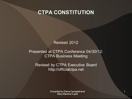 CTPA CONSTITUTION Revised 2012 Presented at CTPA Conference 04/30/12: CTPA Business Meeting Revised by CTPA Executive Board  1Compiled.