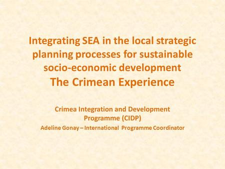 Integrating SEA in the local strategic planning processes for sustainable socio-economic development The Crimean Experience Crimea Integration and Development.