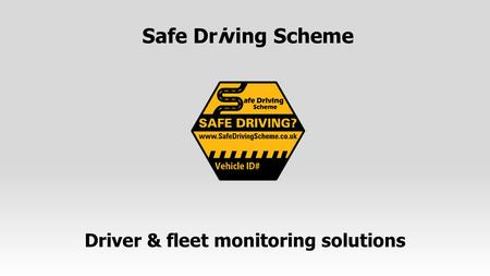 Safe Driving Scheme Driver & fleet monitoring solutions.