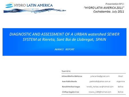 "DIAGNOSTIC AND ASSESSMENT OF A URBAN watershed SEWER SYSTEM at Riereta, Sant Boi de Llobregat, SPAIN AVANCE REPORT Presentation Nº 1: ""HYDRO LATIN AMERICA."