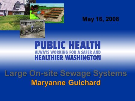 1 Large On-site Sewage Systems Maryanne Guichard May 16, 2008.