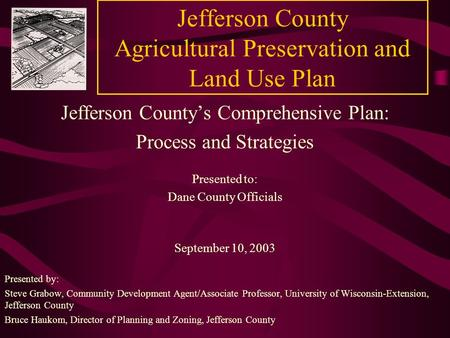 Jefferson County Agricultural Preservation and Land Use Plan Jefferson County's Comprehensive Plan: Process and Strategies Presented to: Dane County Officials.