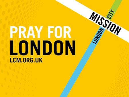 FOR LONDON CITY MISSION, WE PRAY – That your good works would carry on across the Capital for years to come – For more missionaries on the streets of.