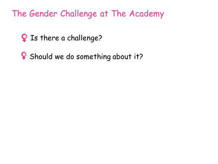 The Gender Challenge at The Academy  Is there a challenge?  Should we do something about it?