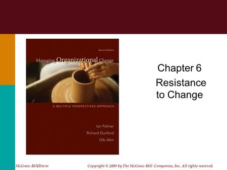 Chapter 6 Resistance to Change McGraw-Hill/Irwin Copyright © 2009 by The McGraw-Hill Companies, Inc. All rights reserved.