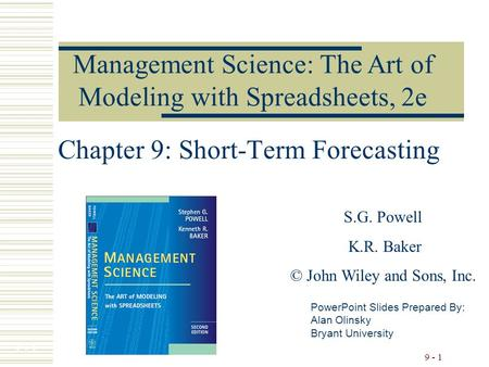 7 - 1 9 - 1 Chapter 9: Short-Term Forecasting PowerPoint Slides Prepared By: Alan Olinsky Bryant University Management Science: The Art of Modeling with.