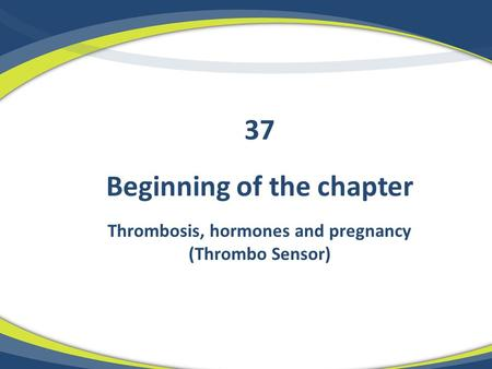 Beginning of the chapter Thrombosis, hormones and pregnancy (Thrombo Sensor) 37.