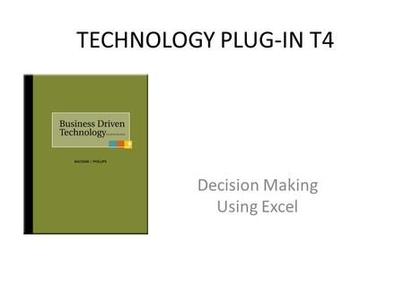 TECHNOLOGY PLUG-IN T4 Decision Making Using Excel.