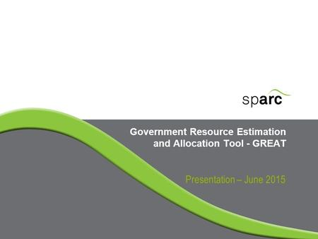 Government Resource Estimation and Allocation Tool - GREAT Presentation – June 2015.