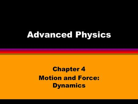 Advanced Physics Chapter 4 Motion and Force: Dynamics.