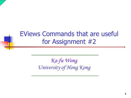 1 Ka-fu Wong University of Hong Kong EViews Commands that are useful for Assignment #2.