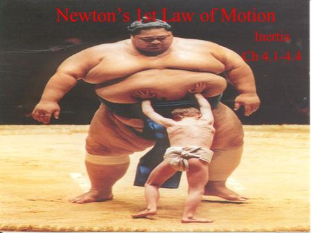 Newton's 1st Law of Motion Inertia Ch 4.1-4.4.