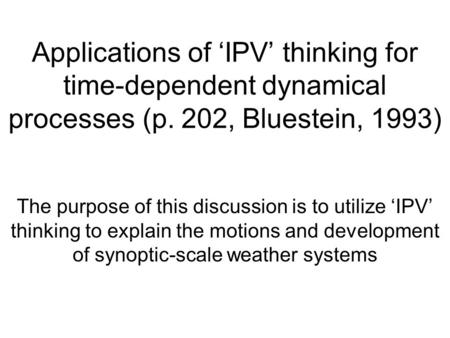 Applications of 'IPV' thinking for time-dependent dynamical processes (p. 202, Bluestein, 1993) The purpose of this discussion is to utilize 'IPV' thinking.