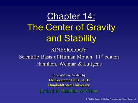 © 2008 McGraw-Hill Higher Education. All Rights Reserved. Chapter 14: The Center of Gravity and Stability KINESIOLOGY Scientific Basis of Human Motion,