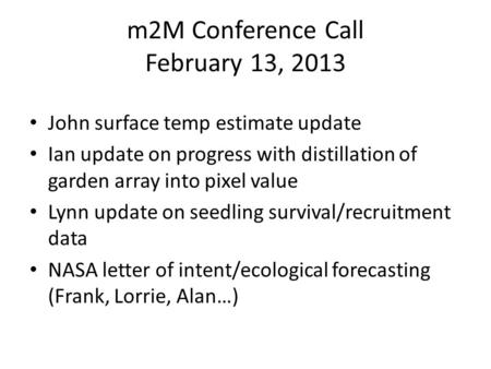 M2M Conference Call February 13, 2013 John surface temp estimate update Ian update on progress with distillation of garden array into pixel value Lynn.