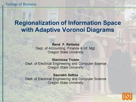 Regionalization of Information Space with Adaptive Voronoi Diagrams René F. Reitsma Dept. of Accounting, Finance & Inf. Mgt. Oregon State University Stanislaw.