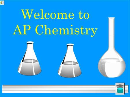 Welcome to AP Chemistry. What is AP Chemistry? l It is several things l Equivalent of 1 year college inorganic chemistry class l A class that will prepare.