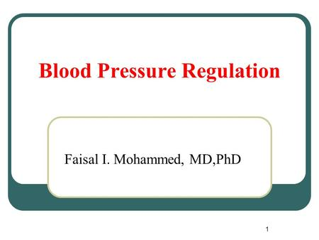 1 Blood Pressure Regulation Faisal I. Mohammed, MD,PhD.
