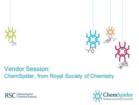 Vendor Session: ChemSpider, from Royal Society of Chemistry.