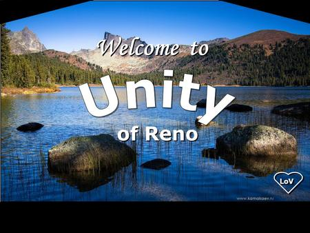 Welcome to of Reno LoV. Ralph W. Emerson LoV We are always getting ready to live, but never living.