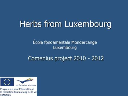 Comenius project 2010 - 2012 Herbs from Luxembourg École fondamentale Mondercange Luxembourg.
