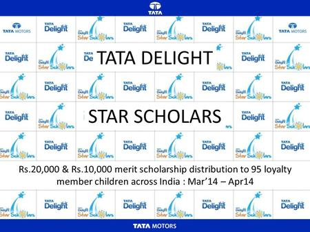 TATA DELIGHT STAR SCHOLARS Rs.20,000 & Rs.10,000 merit scholarship distribution to 95 loyalty member children across India : Mar'14 – Apr14.