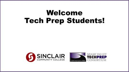 Welcome Tech Prep Students!. Miami Valley Tech Prep Consortium (MVTPC) Students who participate in Tech Prep: May earn college credits while in high school.