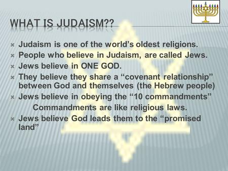 What is Judaism?? Judaism is one of the world's oldest religions.