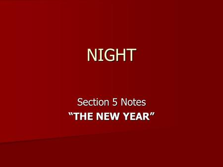 "NIGHT Section 5 Notes ""THE NEW YEAR"". JEWISH TRADITION In Night, at the end of the summer, the Jewish High Holidays arrive. In Night, at the end of the."
