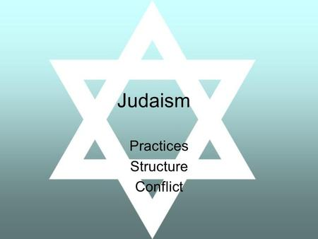 Judaism Practices Structure Conflict. Practices—Major Holidays Rosh Hashanah— Jewish New Year. Yom Kippur—A focus on repentance. Passover— Celebrates.