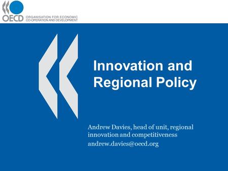 Innovation and Regional Policy Andrew Davies, head of unit, regional innovation and competitiveness