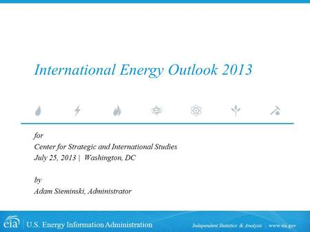 Www.eia.gov U.S. Energy Information Administration Independent Statistics & Analysis International Energy Outlook 2013 for Center for Strategic and International.