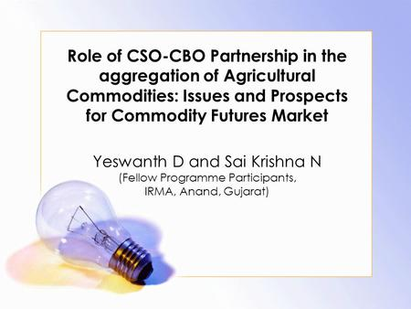 Role of CSO-CBO Partnership in the aggregation of Agricultural Commodities: Issues and Prospects for Commodity Futures Market Yeswanth D and Sai Krishna.