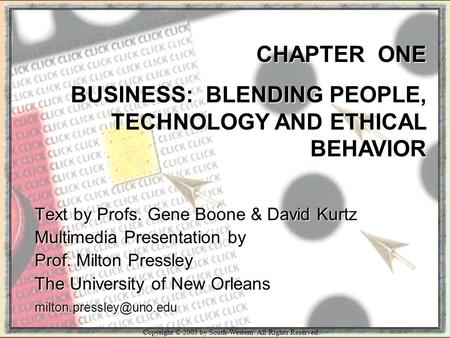Copyright © 2003 by South-Western. All Rights Reserved. CHAPTER ONE BUSINESS: BLENDING PEOPLE, TECHNOLOGY AND ETHICAL BEHAVIOR Text by Profs. Gene Boone.