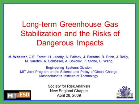 Long-term Greenhouse Gas Stabilization and the Risks of Dangerous Impacts M. Webster, C.E. Forest, H. Jacoby, S. Paltsev, J. Parsons, R. Prinn, J. Reilly,