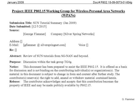 January 2009 Doc # P802.15-09-0073-01-004g G. Flammer Project: IEEE P802.15 Working Group for Wireless Personal Area Networks (WPANs) Submission Title: