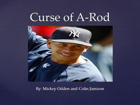{ Curse of A-Rod By: Mickey Odden and Colin Jamison.