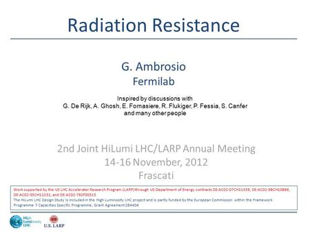 Radiation Resistance G. Ambrosio Fermilab 2nd Joint HiLumi LHC/LARP Annual Meeting 14-16 November, 2012 Frascati Work supported by the US LHC Accelerator.