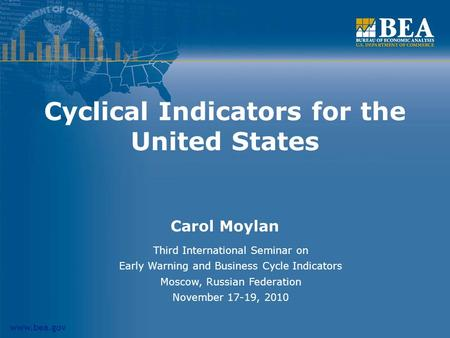 Www.bea.gov Cyclical Indicators for the United States Carol Moylan Third International Seminar on Early Warning and Business Cycle Indicators Moscow, Russian.