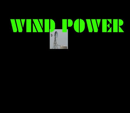 The Design Process Early wind power Wind Power has been used as long as humans have put sails into the wind. For more than two thousand years wind powered.