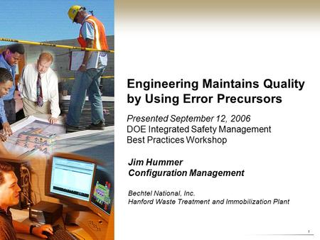 Bechtel National Inc. 1 Engineering Maintains Quality by Using Error Precursors Presented September 12, 2006 DOE Integrated Safety Management Best Practices.