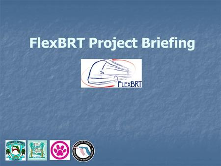 FlexBRT Project Briefing. Background Feasibility Study began in 1999 1999 – $750,000 TEA-21 Grant to study an ITS Circulator in North Orange County/South.